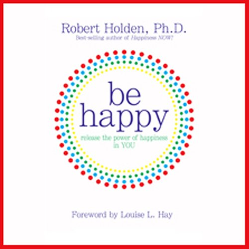 Be Happy!: 50 Principles and Exercises to Help You Enjoy More Happiness Now cover art