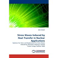 Stress Waves Induced by Heat Transfer in Nuclear Applications: Solutions for Stress and Displacement for Stress Waves…