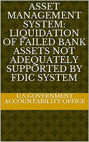 Asset Management System: Liquidation of Failed Bank Assets Not Adequately Supported by FDIC System (English Edition)