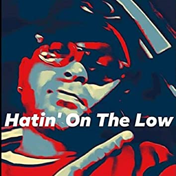 Hatin' On The Low