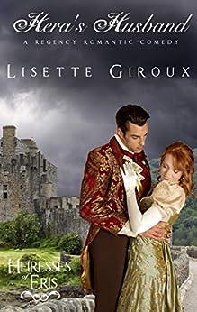Hera's Husband: A Regency Romantic Comedy (Heiresses of Eris Book 2) by [Lisette Giroux, Dana Delamar]