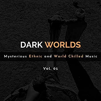 Dark Worlds - Mysterious Ethnic And World Chilled Music Vol. 01
