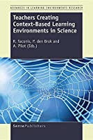 Teachers Creating Context-based Learning Environments in Science (Advances in Learning Environments Research)