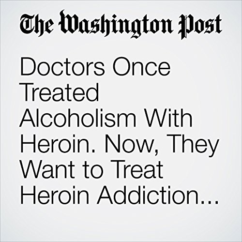 Doctors Once Treated Alcoholism With Heroin. Now, They Want to Treat Heroin Addiction With Marijuana. copertina