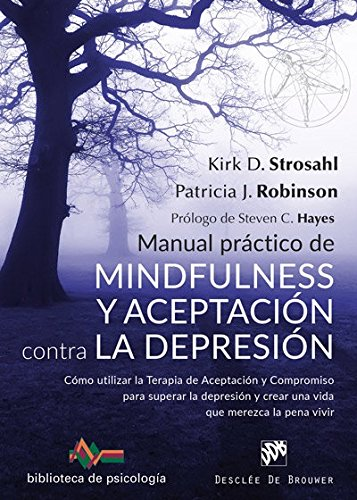 Manual práctico de Mindfulness y Aceptación contra la depresión. Cómo utilizar l (Biblioteca de Psicología)