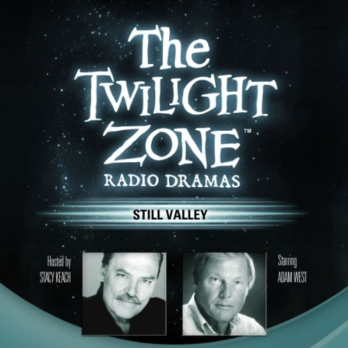 Still Valley     The Twilight Zone Radio Dramas              By:                                                                                                                                 Manly Wade Wellman,                                                                                        Rod Serling                               Narrated by:                                                                                                                                 uncredited                      Length: 39 mins     62 ratings     Overall 4.4