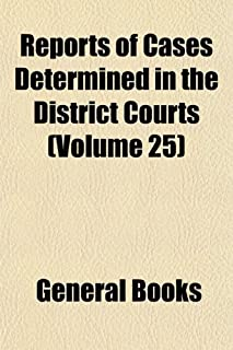 Reports of Cases Determined in the District Courts (Volume 25)