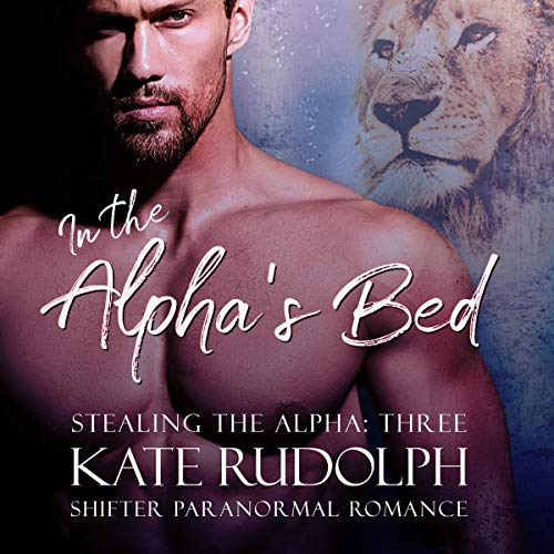 In the Alpha's Bed Audiobook By Kate Rudolph cover art