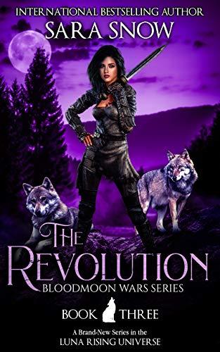 The Revolution (La Revolución): Libro 3 de Las guerras de Bloodmoon de Sara Snow