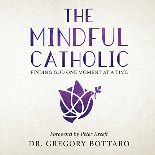 The Mindful Catholic: Finding God One Moment at a Time                   By:                                                                                                                                 Dr. Gregory Bottaro,                                                                                        Peter Kreeft - foreword                               Narrated by:                                                                                                                                 Dr. Gregory Bottaro,                                                                                        Peter Kreeft                      Length: 6 hrs and 3 mins     1 rating     Overall 5.0