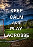 Keep calm and play lacrosse: Lacrosse Journal for journaling   Notebook for lacrosse lovers 122 pages 7x10 inches   Gift for men and woman girls and boys  sport   logbook