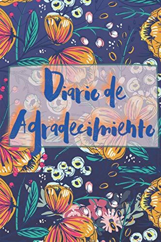 Diario de agradecimiento: Cuaderno para Agradecer Diario de reflexión diario de emociones cuaderno para ser feliz piensa positivo 5 minutos al día ... liberar la ansiedad y el estrés 120 paginas