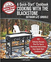 Cooking With the Blackstone Outdoor Gas Griddle, A Quick-Start Cookbook: 101 Delicious Recipes, plus Pro Tips & Illustrated Instructions, from Quick-Start Cookbooks! (Grill Recipes)