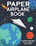 Paper Airplane Book: 45 Paper Airplanes to Cut Color Fold & Fly