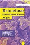 Brucelose na Província do Namibe, Angola: Prevalências Humana (Profisssionais da Pecuária) e Animal. Factores de Risco, Conhecimento e Práticas (Portuguese Edition)