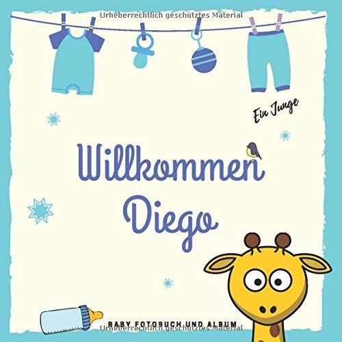 Willkommen Diego Baby Fotobuch und Album: Personalisiertes Jungen Baby Fotobuch und Fotoalbum, Das erste Jahr, Geschenk zur Schwangerschaft und Geburt, Baby Name auf dem Cover