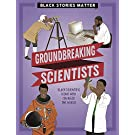 Groundbreaking Scientists (Black Stories Matter)
