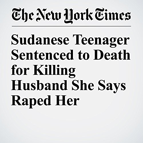 Sudanese Teenager Sentenced to Death for Killing Husband She Says Raped Her copertina