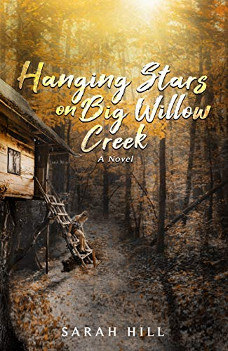 Hanging Stars On Big Willow Creek: A Novel by [Sarah Hill, Heather Carter]
