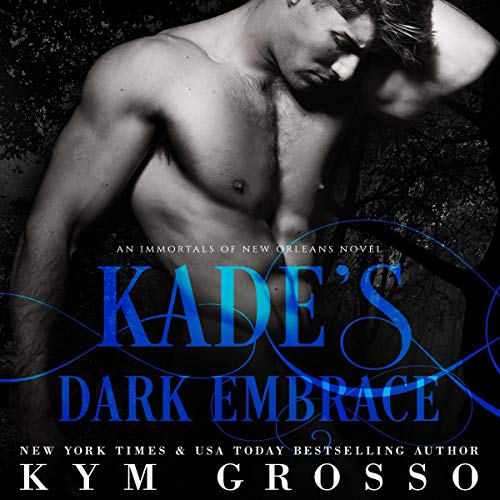 Kade's Dark Embrace Audiobook By Kym Grosso cover art