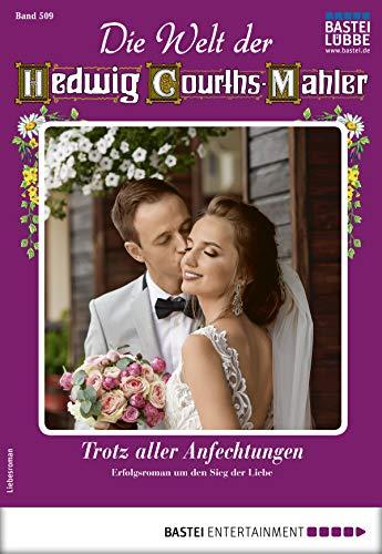 Die Welt der Hedwig Courths-Mahler 509 - Liebesroman: Trotz aller Anfechtungen (German Edition)