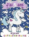 J'ai 5 ans et je suis extraordinaire: Carnet aves des licornes sur chaque pages, Cadeau fille 5 ans Anniversaire , Idée Cadeau fille 5 ans original, Journal Intime de mes cinq ans