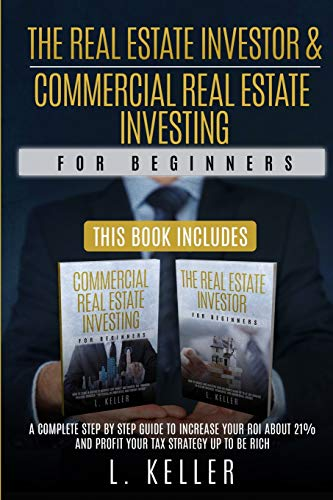 THE REAL ESTATE INVESTOR & COMMERCIAL REAL ESTATE INVESTING for beginners: A complete step by step guide to increase your ROI about 21% and profit ... up to be rich (Real Estate Home & Business)