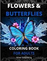 Flowers Coloring Book: Relaxing coloring &activity book for adults with floral &butterflies designs/ Stress relieving flowers &butterflies coloring book for adults.