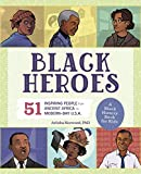 Black Heroes: A Black History Book for Kids: 51 Inspiring People from Ancient Africa to Modern-Day U.S.A. (People and Events in History)