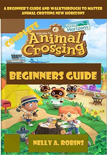 Complete Animal Crossing New Horizons Beginners Guide: A Beginner's Guide and Walkthrough to Master Animal Crossing New Horizons (English Edition)