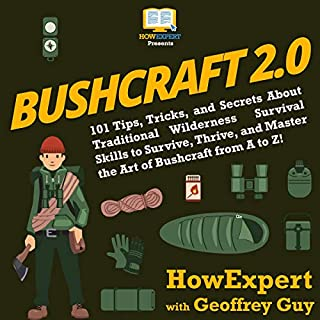 Bushcraft 2.0: 101 Tips, Tricks, and Secrets About Traditional Wilderness Survival Skills to Survive, Thrive, and Master the Art of Bushcraft from A to Z! audiobook cover art