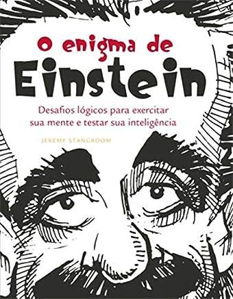 O Enigma de Einstein Desafios Lógicos Para Exercitar Sua Mente (Em Portuguese do Brasil)