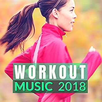 Workout Music 2018 - Summer Top Hits for Finding Energy to Work Out in the Morning