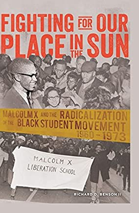 Fighting for Our Place in the Sun: Malcolm X and the Radicalization of the Black Student Movement 1960-1973