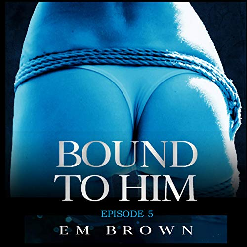 Bound to Him: Episode 5 cover art