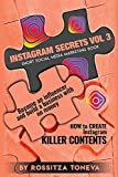 INSTAGRAM SECRETS (VOL.3) : How to create INSTAGRAM KILLER CONTENT: Become an Influencer and build a Business with no money on Instagram. Short social media marketing book.
