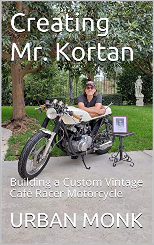 Creating Mr. Kortan: Building a Custom Vintage Café Racer Motorcycle (English Edition)