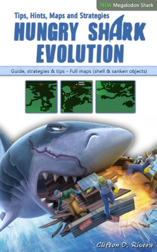 Hungry Shark Evolution: Tips, Hints, Maps and Strategies (English Edition)