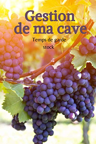Gestion de ma cave Temps de garde Stock: Un carnet pour ne plus perdre vos bouteilles de vin à cause d'une mauvaise gestion du temps de garde. Simple ... pour les amateurs de vins | Format pratique.