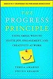 The Progress Principle: Using Small Wins to Ignite Joy, Engagement, and Creativity at Work - Teresa Amabile