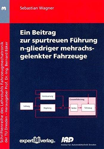 Ein Beitrag zur spurtreuen Führung n-gliedriger mehrachsgelenkter Fahrzeuge (Schriftenreihe des Lehrstuhls Fahrzeugmechatronik der TU Dresden)