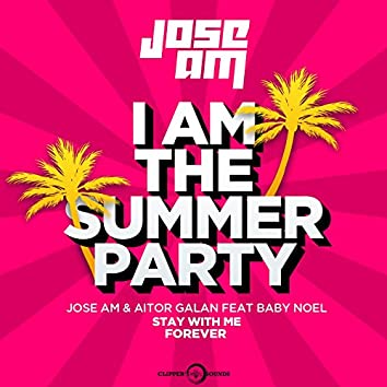 Stay With Me Forever (I am the Summer Party) [Radio Mix] [feat. Baby Noel]