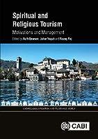Spiritual and Religious Tourism: Motivations and Management (CABI Religious Tourism and Pilgrimage)