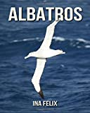 Albatros: Le livre des Informations Amusantes pour Enfant & Incroyables Photos d'Animaux Sauvages – Le Merveilleux Livre des Albatros pour enfants âgés de 3 à 7 ans