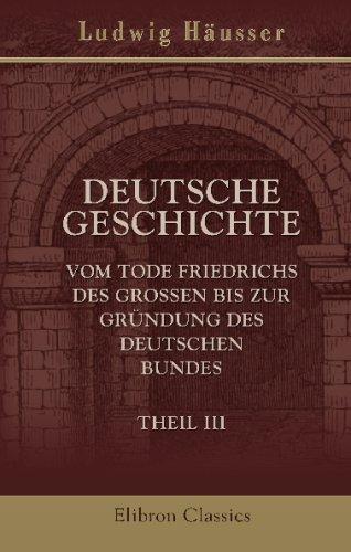 Deutsche Geschichte vom Tode Friedrichs des Grossen bis zur Gründung des deutschen Bundes: Teil 3: Bis zu Napoleons Flucht aus Russland (1812)