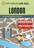City Walks with Kids: London: 50 Adventures on Foot: 50 Adventures by Foot - Emily Laurence Baker