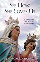 See How She Loves Us: Fifty Approved Apparitions of Our Lady
