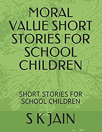 MORAL VALUE SHORT STORIES FOR SCHOOL CHILDREN: SHORT STORIES FOR SCHOOL CHILDREN