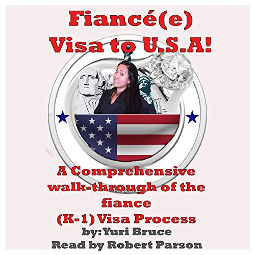 Fiance Visa to USA     A Comprehensive Walk-Through of the Fiance (K-1) Visa Process              By:                                                                                                                                 Yuri Bruce                               Narrated by:                                                                                                                                 Robert Parson                      Length: 2 hrs and 13 mins     Not rated yet     Overall 0.0