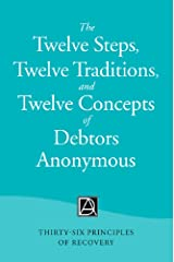 The Twelve Steps, Twelve Traditions, and Twelve Concepts of Debtors Anonymous: Thirty-Six Principles of Recovery Kindle Edition